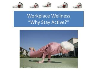 "Workplace Wellness ""Why Stay Active?"""