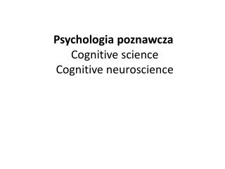 Psychologia poznawcza  Cognitive science  Cognitive neuroscience