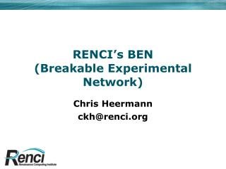 RENCI's BEN (Breakable Experimental Network)