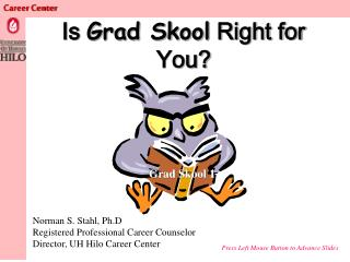 Is  Grad Skool  Right for You?