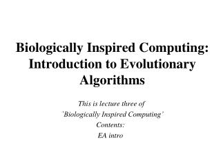 Biologically Inspired Computing:   Introduction to Evolutionary Algorithms