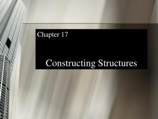 Chapter 17 Constructing Structures