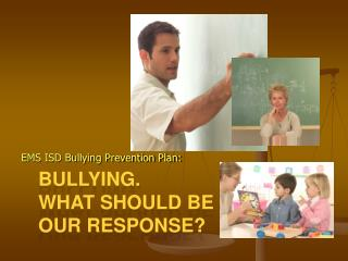 Bullying.   What should be  our response?