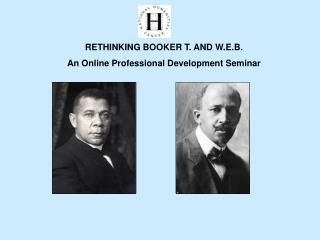 RETHINKING BOOKER T. AND W.E.B. An Online Professional Development Seminar