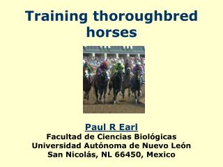 Training thoroughbred horses      Paul R Earl Facultad de Ciencias Biol gicas Universidad Aut noma de Nuevo Le n San Nic