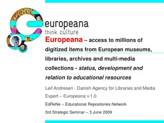 Leif Andresen -  Danish Agency for Libraries and Media Expert – Europeana v.1.0