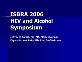 ISBRA 2006  HIV and  Alcohol  Symposium