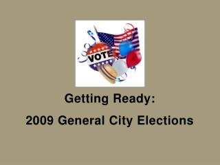 Getting Ready:  2009 General City Elections