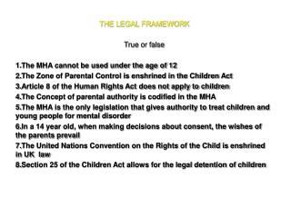THE LEGAL FRAMEWORK True or false The MHA cannot be used under the age of 12