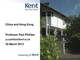 China and Hong Kong Professor Paul Phillips p.a.phillips@kent.ac.uk 20 March 2012