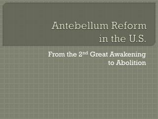 Antebellum Reform  in the U.S.