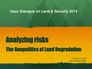 Analyzing risks The  Geopolitics  of Land  Degradation