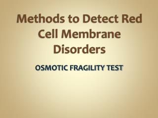 Methods to Detect Red Cell Membrane Disorders
