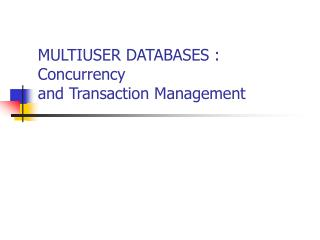 MULTIUSER DATABASES : Concurrency  and Transaction Management