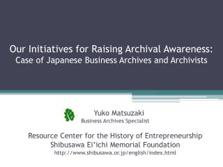 Our Initiatives for Raising Archival Awareness: Case of Japanese Business Archives and Archivists