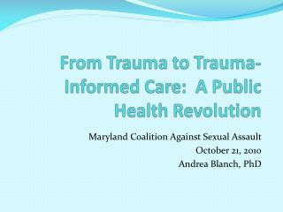 From Trauma to Trauma-Informed Care:  A Public Health Revolution
