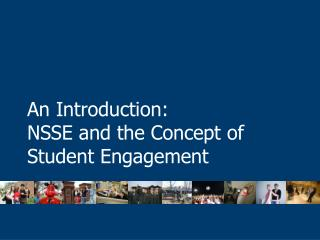 An Introduction: NSSE and the Concept of Student Engagement