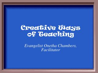 Creative Ways of Teaching Evangelist Onetha Chambers, Facilitator