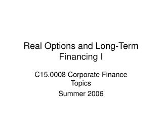 Real Options and Long-Term Financing I
