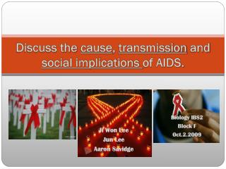 Discuss the  cause ,  transmission  and  social implications  of AIDS.