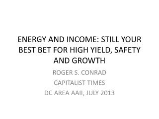 ENERGY AND INCOME: STILL YOUR BEST BET FOR HIGH YIELD, SAFETY AND GROWTH