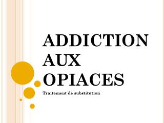 ADDICTION AUX OPIACES