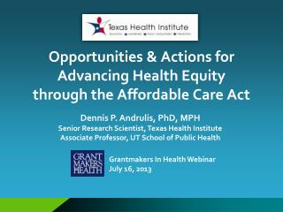 Opportunities & Actions for  Advancing Health Equity  through the Affordable Care Act