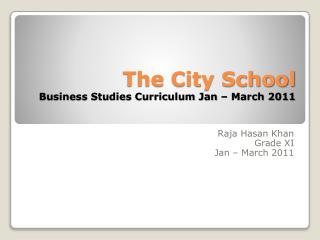 The City School Business Studies Curriculum Jan – March 2011