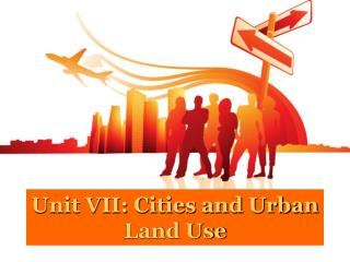 Unit VII: Cities and Urban Land Use