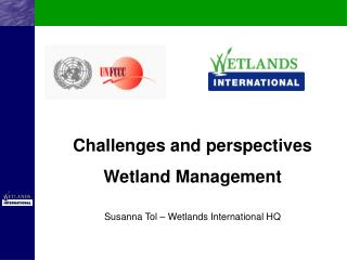 Challenges and perspectives Wetland Management Susanna Tol – Wetlands International HQ