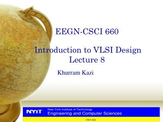 EEGN-CSCI 660 Introduction to VLSI Design Lecture 8