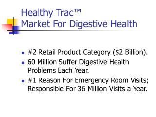 Healthy Trac ™                                Market For Digestive Health