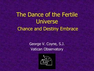The Dance of the Fertile Universe