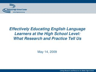 Effectively Educating English Language Learners at the High School Level:  What Research and Practice Tell Us   May 14,