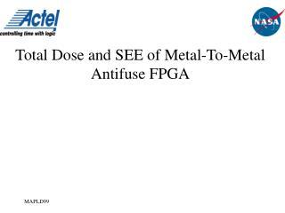 Total Dose and SEE of Metal-To-Metal Antifuse FPGA