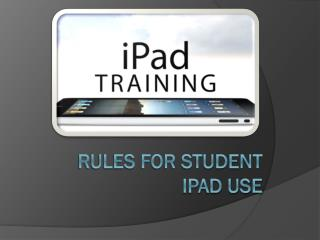 RULES FOR STUDENT IPAD USE