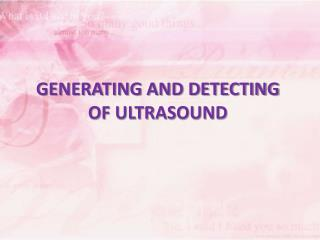 GENERATING AND DETECTING OF ULTRASOUND