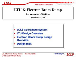 LCLS Coordinate System LTU Design Overview Electron Beam Dump Design Overview Design Risk