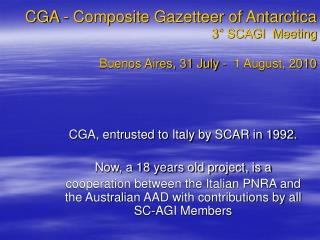 CGA - Composite Gazetteer of Antarctica 3° SCAGI  Meeting Buenos Aires, 31 July -  1 August, 2010