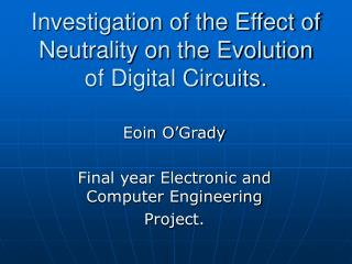 Investigation of the Effect of Neutrality on the Evolution of Digital Circuits.