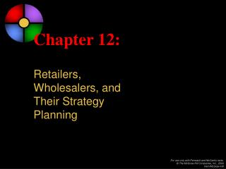 Chapter 12: Retailers,  Wholesalers, and  Their Strategy  Planning