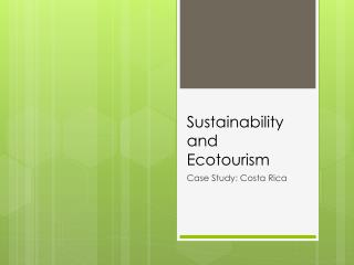 Sustainability and  Ecotourism