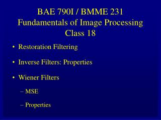 BAE 790I / BMME 231 Fundamentals of Image Processing Class 18