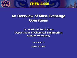 An Overview of Mass Exchange Operations  Dr. Mario Richard Eden Department of Chemical Engineering Auburn University  Le