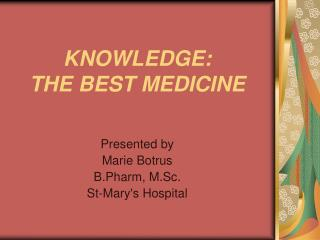 KNOWLEDGE: THE BEST MEDICINE
