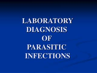 LABORATORY DIAGNOSIS  OF  PARASITIC  INFECTIONS