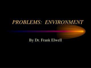 PROBLEMS:  ENVIRONMENT