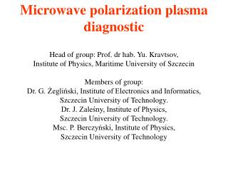 Microwave polarization plasma  diagnostic Head of group: Prof. dr hab. Yu .  Kravtsov,