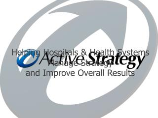 Helping Hospitals & Health Systems Manage Strategy  and Improve Overall Results