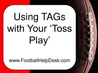 Using TAGs with Your 'Toss Play' FootballHelpDesk